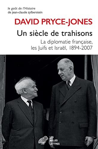 9782251450551: Un Siecle de Trahisons: La Diplomatie Francaise, Les Juifs Et Israel, 1894-2007