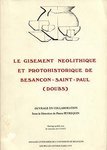 Le gisement néolithique et protohistorique de Besançon-Saint-Paul (Doubs): PETREQUIN ...