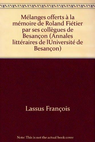 9782251602875: Mélanges offerts à la mémoire de Roland Fiétier (Annales littéraires de l'Université de Besançon) (French Edition)