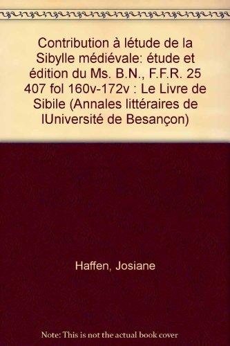 9782251602967: Contribution à l'étude de la Sibylle médiévale: Étude et édition du MS. B.N., F. Fr. 25 407, Fol. 160v-172v, Le livre de Sibile (Annales ... l'Université de Besançon) (French Edition)
