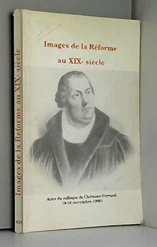 9782251604596: Images de la Réforme au XIXe siècle. Actes du colloque de Clermont-Ferrand, 9-10 novembre 1990