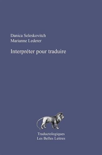Interpréter pour traduire: Nouvelle édition revue et: Lederer, Marianne; Seleskovitch,