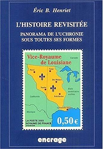 9782251741239: L'Histoire revisitée: Panorama de l'uchronie sous toutes ses formes (Encrage / Belles Lettres) (French Edition)