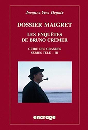 9782251741444: Dossier Maigret : Les enquêtes de Bruno Crémer, guide des grandes séries télé - III (Encrage)