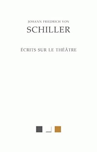 ECRITS SUR LE THEATRE: SCHILLER FRIEDRICH
