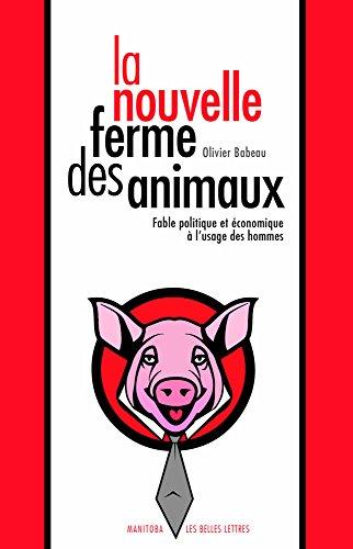 La Nouvelle ferme des animaux: Fable politique: Olivier Babeau