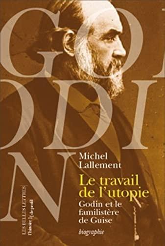 9782251900018: Le travail de l'utopie : Godin et le Familistère de Guise (L'histoire de profil)