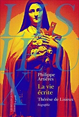 Vie écrite (La): Thérèse de Lisieux: Artières, Philippe