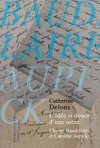 9782251900070: L'Idee Si Douce D'Une Mere: Caroline Aupick Et Charles Baudelaire (Histoire de Profil) (French Edition)