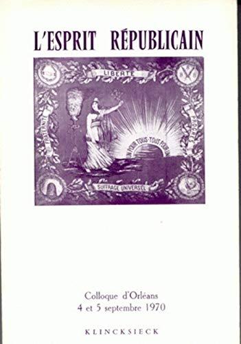 L'esprit republicain. Colloque d'Orleans, 4 et 5 septembre 1970, UER Lettres et sciences ...