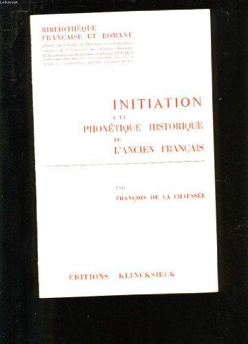 Initiation a la phonétique historique de l'ancien français.: La Chaussée, ...