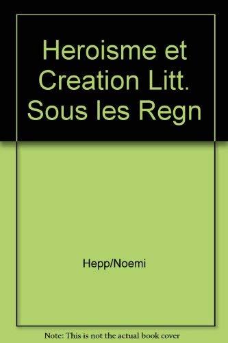 Héroïsme et création littéraires sous les règnes d'Henri IV ...