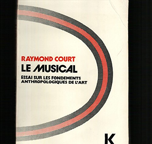 Le Musical: Essai Sur Les Fondements Anthopologiques De L'Art [French Text]: Court, Raymond