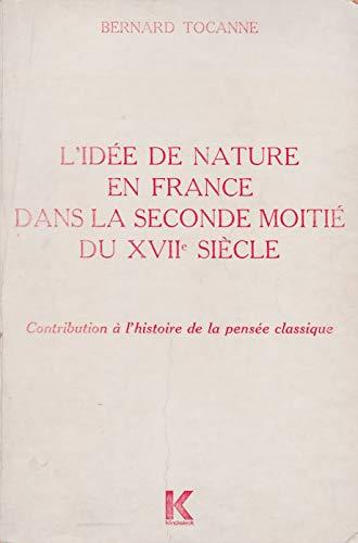 9782252020265: L'idee de nature en France dans la seconde moitie du XVIIe siecle: Contribution a l'histoire de la pensee classique (Bibliotheque francaise et ... C, Etudes litteraires) (French Edition)