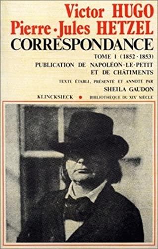 9782252020272: Correspondance Hugo/Hetzel (1852-1853): Tome I. Publication de Napoleon-Le-Petit Et de Chatiments (Bibliotheque Du Xixe Siecle) (French Edition)