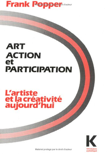 Art, Action Et Participation: L'Artiste Et La: Frank Popper