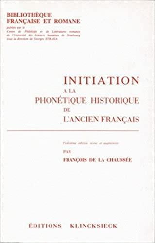 Initiation à la phonétique historique de l'ancien français. Nouvelle &...