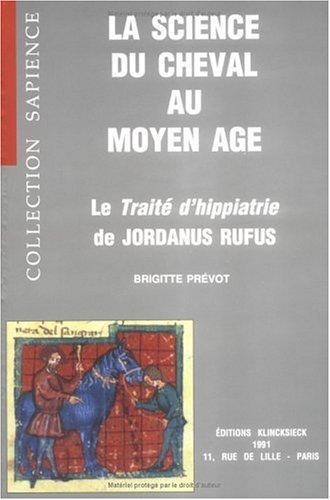 La science du cheval au Moyen Age. La traite d'hippiatrie de Jordanus Rufus: Prevot, Brigitte