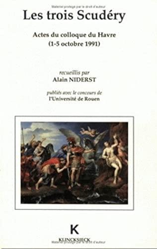 Les Trois Scudéry. Actes du coll. du Havre, 1-5 octobre 1991. Publiés avec le ...