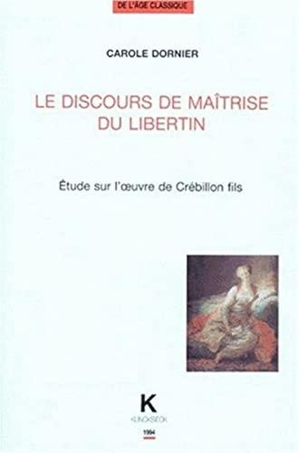 9782252029541: Le Discours de Maitrise Du Libertin: Etude Sur L'Oeuvre de Crebillon Fils (Bibliotheque de L'Age Classique) (French Edition)