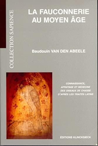 9782252029602: La fauconnerie au Moyen Age: Connaissance, affaitage et médecine des oiseaux de chasse d'après les traités latins