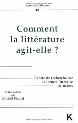 9782252029763: Comment La Litterature Agit-Elle? (Actes Et Colloques) (French Edition)