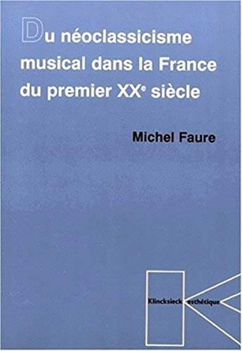 Du neoclassicisme musical dans la France du premier XXe Siecle (Collection D'.: Michel Faure