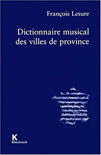 Dictionnaire Musical Des Villes de Province (Domaine: Lesure, Francois