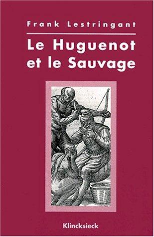 9782252032794: Le Huguenot et le sauvage: L'Amérique et la controverse coloniale en France, au temps des guerres de religion (1555-1589)