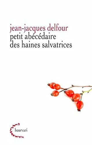 PETIT ABECEDAIRE DE HAINES SALVATRICES: DELFOUR JEAN JACQUES