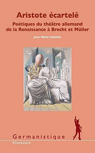 9782252039496: Aristote écartelé: Poétiques du théâtre allemand de la Renaissance à Brecht et M|ller (Germanistique) (French Edition)