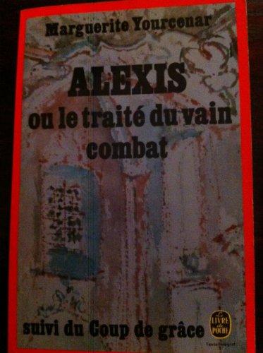 9782253003502: Alexis: Ou, le Traite du vain combat (suivi de) Le Coup de grace (Le Livre de poche) (French Edition)