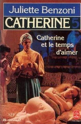 Catherine Et Le Temps D'aimer (Le Livre: Juliette Benzoni