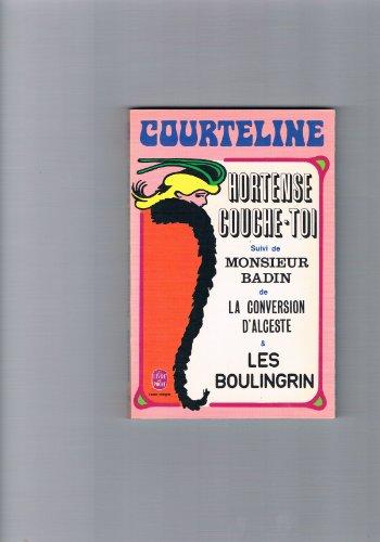 9782253007739: Hortense, couche-toi Suivi de La Conversion d'Alceste Monsieur Badin Les Boulingrin (Le Livre de poche)