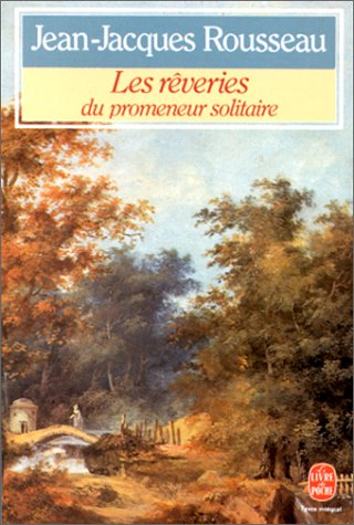 Les Rêveries du promeneur solitaire: Jean-Jacques Rousseau