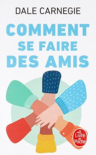 Comment Se Faire Des Amis (Le Livre de Poche) (French Edition): Dale Carnegie