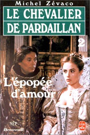 L'épopée d'amour : Le chevalier de Pardaillan: Zevaco, Michel