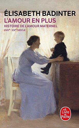9782253029441: L'Amour en plus: Histoire de l'amour maternel (XVIIè- XXè siècle) (Littérature & Documents)