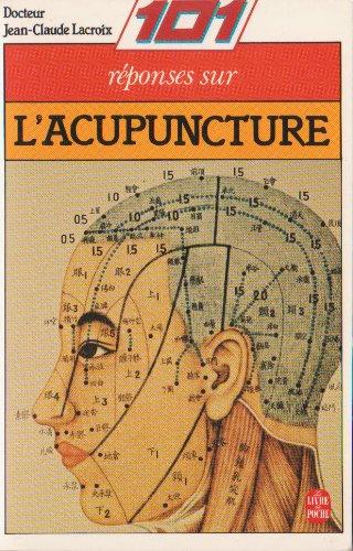 Cent une reponses sur l'acupuncture: Dr Lacroix-Jean Claude