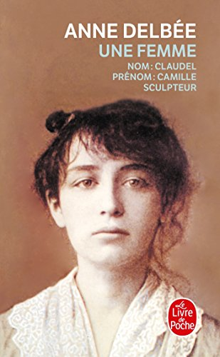 Une Femme (Biography of Camille Claudel) [French: Anne Delbee
