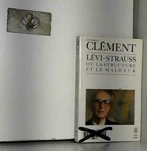 9782253037712: Claude Lévi-Strauss, ou, La structure et le malheur