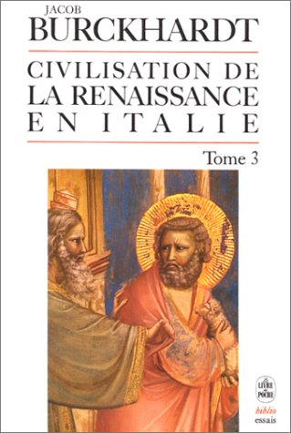 CIVILISATION DE LA RENAISSANCE EN ITALIE T.3: BURCKHARDT, JACOB