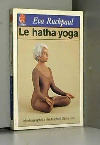 Le hatha-yoga - Eva Ruchpaul: Eva Ruchpaul