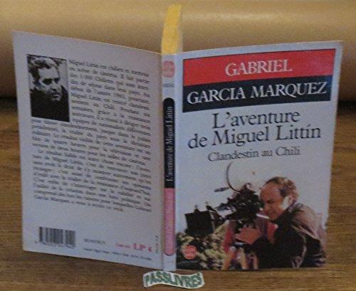 L'aventure de Miguel Littin, clandestin au Chili (9782253047940) by Gabriel Garcia Marquez