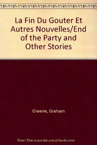 La Fin Du Gouter Et Autres Nouvelles/End: Greene, Graham