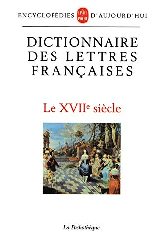 9782253056645: Dictionnaire Des Lettres Francaises 17eme S. (French Edition)