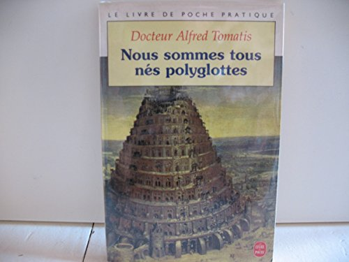 NOUS SOMMES TOUS NES POLYGLOTTES: TOMATIS, ALFRED