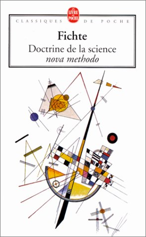 Doctrine Science Nova Methode (Ldp Class.Philo) (French Edition) (2253064319) by Fichte, J. G.