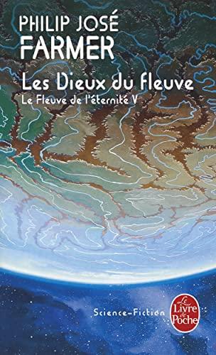 FLEUVE DE L'ÉTERNITÉ T.05 (LE) : LES DIEUX DU FLEUVE: FARMER PHILIP JOSÉ