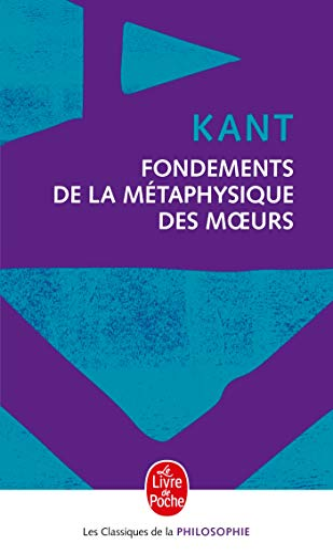 Fondements de la métaphysique des moeurs: Emmanuel Kant